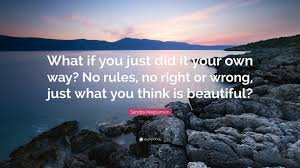 "Beautiful In Your Own Way Quotes Best of Sandra Magsamen Quote ""What If You Just Did It Your Own Way No"