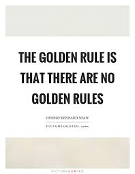 Golden Rule Quotes Impressive The Golden Rule Is That There Are No Golden Rules Picture Quotes