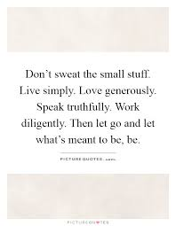 Don T Sweat The Small Stuff Quotes Enchanting Don't Sweat The Small Stuff Live Simply Love Generously Speak