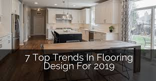 7 top trends in flooring design for 2019 home remodeling contractors sebring design build