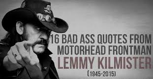 Rock And Roll Quotes Awesome 48 Bad Ass Quotes From Motorhead Frontman Lemmy Kilmister I Heart