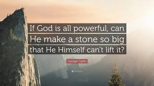 George Carlin Quote If God Is All Powerful Can He Make A Stone So