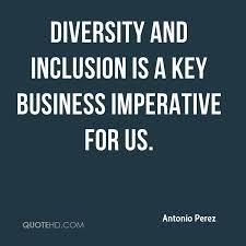 Antonio Perez Quotes QuoteHD Gorgeous Diversity And Inclusion Quotes