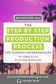 Fashion Design Podcast Clothing Line Production The Step By Step Process For