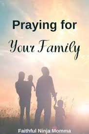 Praying for Your Family Everyday - Faithful Ninja Momma