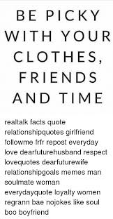 Boyfriend Love Quotes Simple BE PICKY WITH YOU R CLOTHES FRIENDS AND TIME Realtalk Facts Quote