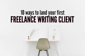 ways to land your first lance writing client single moms ready to get your writing business off the ground and running here are ten ways