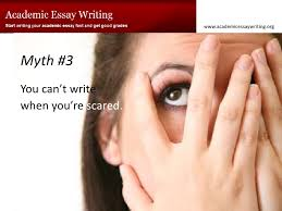 how to start writing your essay easily quickly myth 3<br >you can t write <br >when you re scared