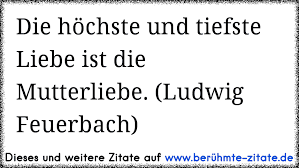 Die Höchste Und Tiefste Liebe Ist Die Mutterliebe Ludwig Feuerbach