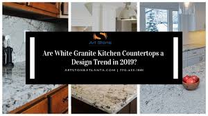 granitekitchen are white granite kitchen countertops a design trend in 2019