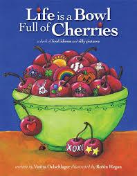 life is a bowl full of cherries vanita oelschlager robin hegan 9780982636626 amazon books
