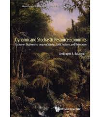 dynamic and stochastic resource economics essays on biodiversity dynamic and stochastic resource economics essays on biodiversity invasive species joint systems and regulation