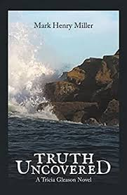 Truth Uncovered: A Tricia Gleason Novel - Kindle edition by Miller ...