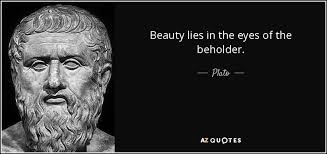Beauty Lies In The Eyes Of The Beholder Quotes Best Of Beauty Lies In The Eyes Of The Beholder Plato Marketing Quotes