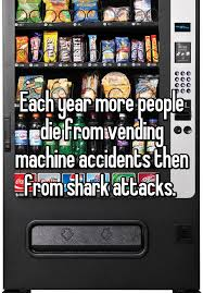 How Many People Die From Vending Machines Beauteous Each Year More People Die From Vending Machine Accidents Then From