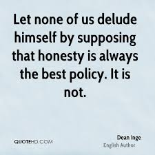 dean inge quotes quotehd let none of us delude himself by supposing that honesty is always the best policy