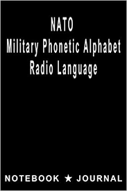 The nato phonetic alphabet or more formally the international radiotelephony spelling alphabet, is this alphabet is very important to all pilots as it allows them to transmit messages and radio calls to. Amazon Com Nato Military Phonetic Alphabet Radio Language Notebook Journal Morse Code Hf High Frequency Radio 9781071113899 Dd Co Nato Books