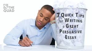Tips For Writing An Essay 7 Quick Tips For Writing A Great Persuasive Essay The Quad