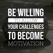 Allow challenges to become motivation Tap to see more inspirational Cool Inspirational Sayings About Life Challenges