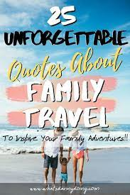 The holiday is the best festival in our life. 25 Unforgettable Family Travel Quotes Family Outing Quotes What S Danny Doing