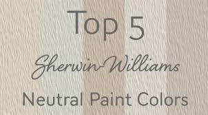 my top 5 neutral paint colors by sherwin williams