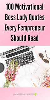 Boss Lady Quotes Inspiration 48 Motivational Boss Lady Quotes Every Fempreneur Should Read