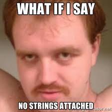 what if i say no strings attached - Friendly creepy guy | Meme ... via Relatably.com
