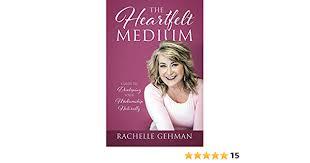 The Heartfelt Medium: Guide To Developing Your Mediumship ...