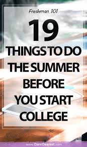 19 Things To Do The Summer Before College