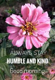 always stay humble and kind good morning images for good morning hd orgble