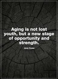 Quotes Aging Is Not Lost Youth But A New Stage Of Opportunity Quotes Extraordinary Quotes About Aging