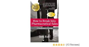 How To Get Into Pharmaceutical Sales Amazon Com How To Break Into Pharmaceutical Sales A