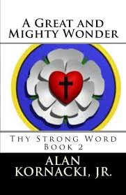 a great and mighty wonder book 2 in the thy strong word series rev alan kornacki jr 9781477578889 amazon books