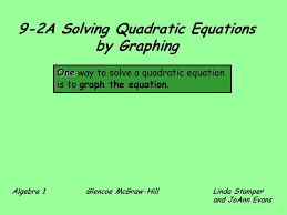 9 2a solving quadratic equations by graphing one one way to solve a quadratic equation