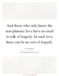 Platonic Love Quotes Magnificent And Those Who Only Know The Nonplatonic Love Have No Need To