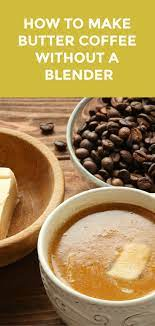 Method of makeing bulletprooof coffee step by step now check. How To Make Butter Coffee Without A Blender Solution Milk Frother Paleo Coffee Recipe Keto Coffee Recipe Butter Coffee