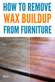 how to remove wax buildup from furniture easy all natural way to get