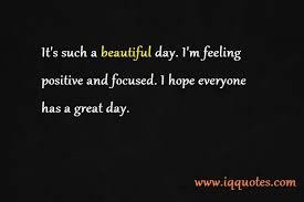 Quotes About A Beautiful Day Best of Beautiful Day Quotes Beautiful Day Quote Beautiful Day Quotations