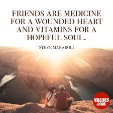Friends Are Medicine For A Wounded Heart And Vitamins For A Hopeful