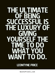 Quotes About Being Successful Inspiration Success Quotes The Ultimate Of Being Successful Is The Luxury