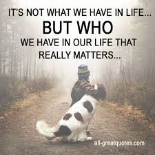 IT'S NOT WHAT WE HAVE IN LIFE BUT WHO WE HAVE Gorgeous What Really Matters In Life Quotes