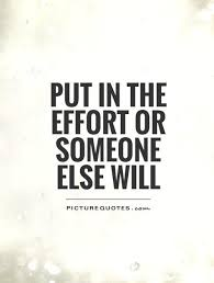 Effort Quotes Amazing Put In The Effort Or Someone Else Will Motivational Quotes On
