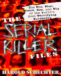 Harold schechter the serial killer files the who what when.