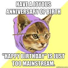 "Have a Joyous Anniversary of Birth ""Happy Birthday"" is just too ... via Relatably.com"