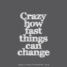 Things Change Quotes Beauteous Crazy How Fast Things Can Change
