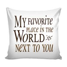 Pillow Quotes Classy My Favorite Place In The World Is Next To You' Love Quotes For Him