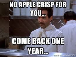 No Apple Crisp for you... Come back one year... - soup nazi | Meme ... via Relatably.com