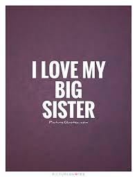 Love My Sister Quotes Interesting I Love My Big Sister Picture Quotes