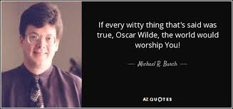 Worship Quotes 95 Inspiration Michael R Burch Quote If Every Witty Thing That's Said Was True
