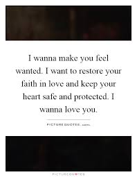 I Wanna Make Love To You Quotes Amazing I wanna make you feel wanted I want to restore your faith in